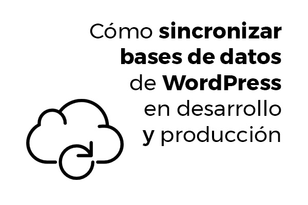 Como sincronizar bases de datos de WordPress en desarrollo y produccion